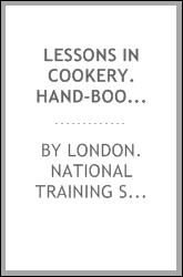 Lessons in cookery. Hand-book of the National training school for cookery (South Kensington, London) To which is added, The principles of diet in health and disease