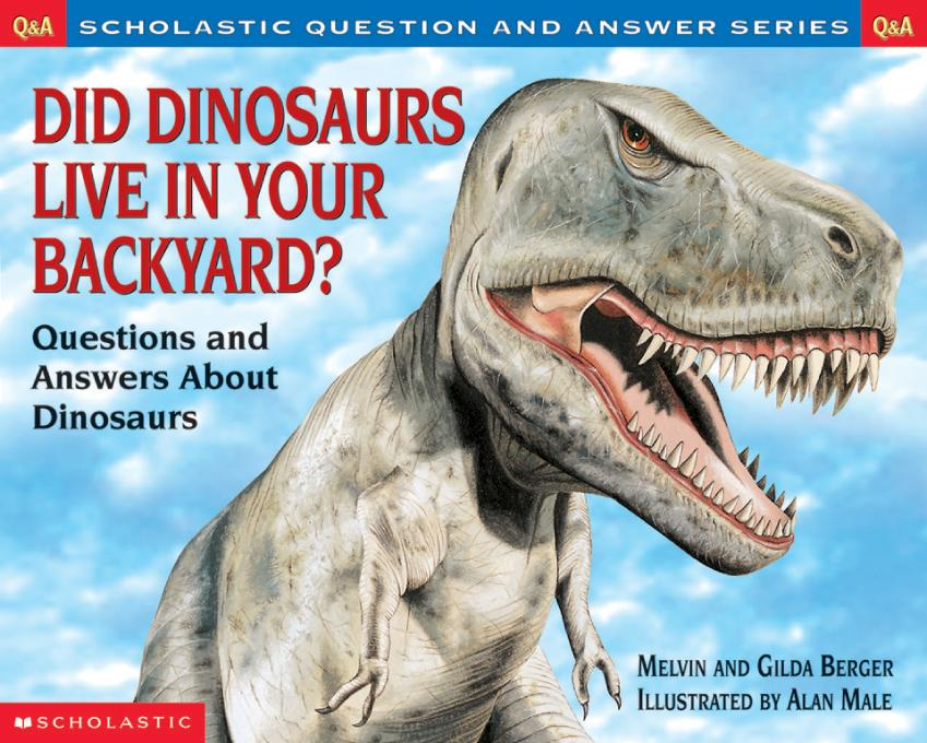 Scholastic Q & A: : Did Dinosaurs Live in Your Backyard?