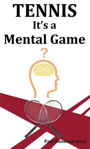 Tennis - It's a Mental Game By: Paul Bundock Steel