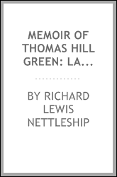 Memoir of Thomas Hill Green: Late Fellow of Balliol College, Oxford, and ...