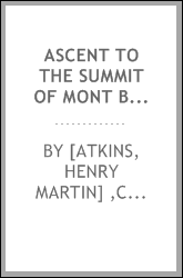 Ascent to the summit of Mont Blanc, on the 22nd and 23rd of August, 1837 ..