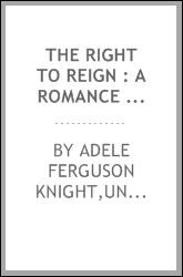 The right to reign : a romance of the kingdom of Drecq