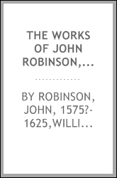 The works of John Robinson, pastor of the pilgrim fathers