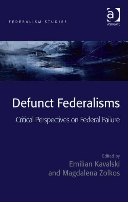 Defunct Federalisms: Critical Perspectives on Federal Failure Federalism Studies By: Emilian Kavalski