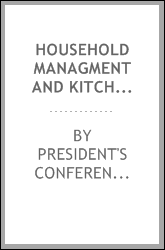 Household managment and kitchens; reports of the committees on household management, Effie I. Raitt, chairman, kitchens and other work centers, Abby L. Marlatt, chairman