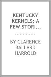 Kentucky kernels; a few stories from the land of blue grass and pennyroyal