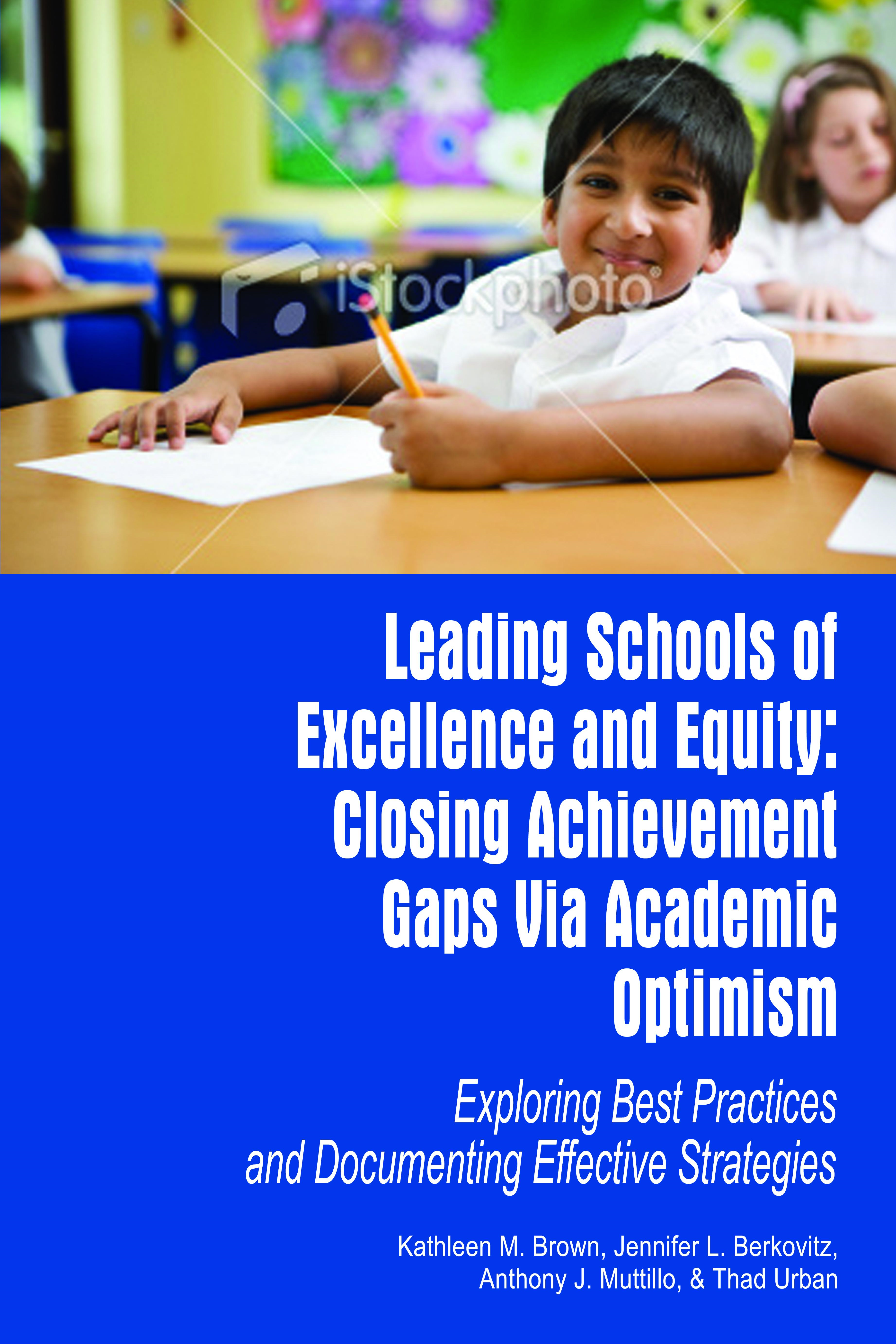 Leading Schools of Excellence and Equity: Closing Achievement Gaps Via Academic Optimism Exploring Best Practices and Documenting Effective Strategies
