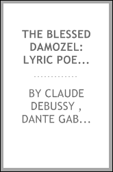The Blessed Damozel: Lyric Poem for Women's Voices (soli and Chorus) with Orchestra