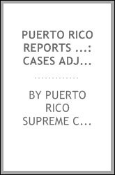 Puerto Rico Reports ...: Cases Adjudged in the Supreme Court of Puerto Rico