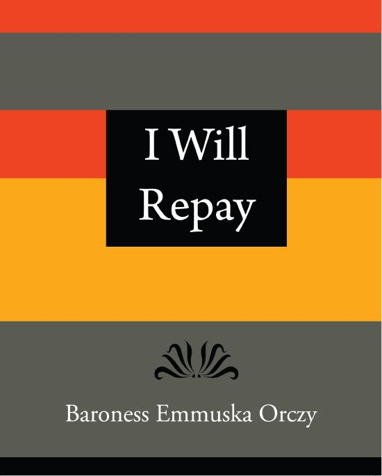 I Will Repay - Baroness Emmuska Orczy