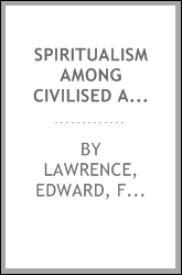 Spiritualism among civilised and savage races; a study in anthropology