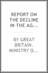 Report on the decline in the agricultural population of Great Britain, 1881-1906
