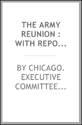 The army reunion : with reports of the meetings of the societies of the Army of the Cumberland; the Army of the Tennessee; the Army of the Ohio: and the Army of Georgia