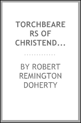 Torchbearers of Christendom [microform] : the light they shed and the shadows they cast