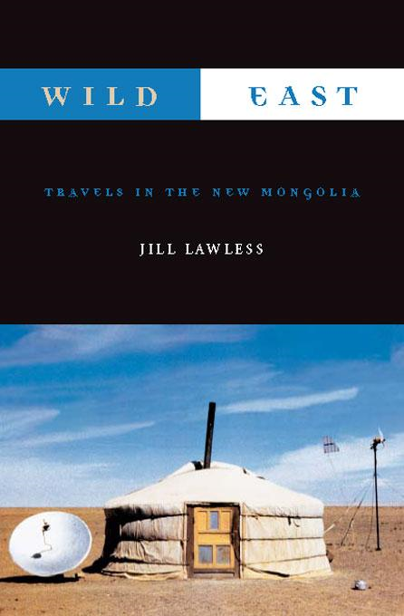 Wild East: Travels in the New Mongolia By: Jill Lawless
