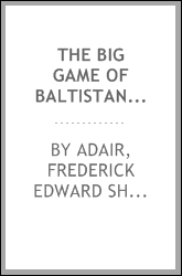 The big game of Baltistan and Ladakh. A summer in High Asia, being a record of sport and travel in Baltistan and Ladakh