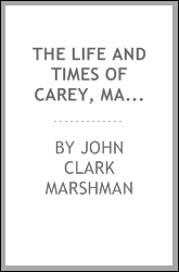 The life and times of Carey, Marshman, and Ward, embracing the history of the Serampore mission