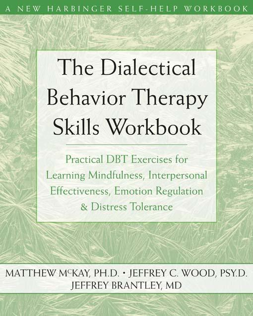 The Dialectical Behavior Therapy Skills Workbook:Practical DBT Exercises for Learning Mindfulness, Interpersonal Effectiveness, Emotion Regulation, an By: Matthew McKay