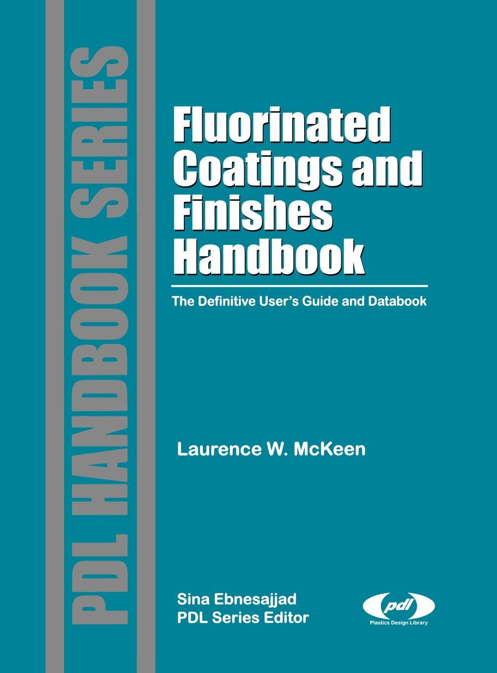 Fluorinated Coatings and Finishes Handbook: The Definitive User's Guide and Databook By: Laurence W. McKeen