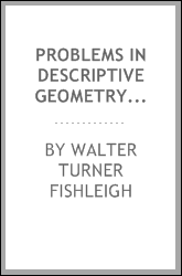 Problems in descriptive geometry for class and drawing room; a collection of over 900 definite problems, for students in engineering and technical schools. General problems, special cases, applications, with 85 practical figures