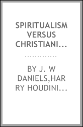 Spiritualism versus Christianity, or, Spiritualism thoroughly exposed