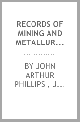 Records of mining and metallurgy; or, Facts and memoranda for the use of the mine agent and ...