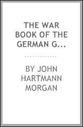 "The War Book of the German General Staff: Being ""the Usages of War on Land"" Issued by the Great ..."