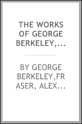 The works of George Berkeley, including his posthumous works; with prefaces, annotations, appendices, and an account of his life
