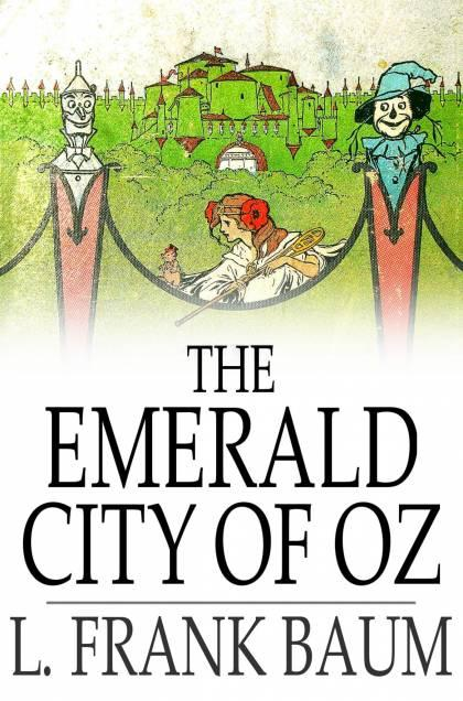 The Emerald City of Oz By: L. Frank Baum