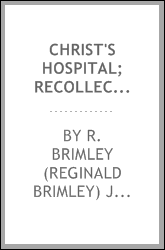 Christ's Hospital; recollections of Lamb, Coleridge, and Leigh Hunt; with some account of its foundation