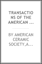Transactions of the American Ceramic Society containing the papers and discussions of the ... annual meeting