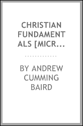 Christian fundamentals [microform] ; a modern apology for the Apostles' creed