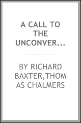 A call to the unconverted, now or never : and fifty reasons why a sinner ought to turn to God this day without delay