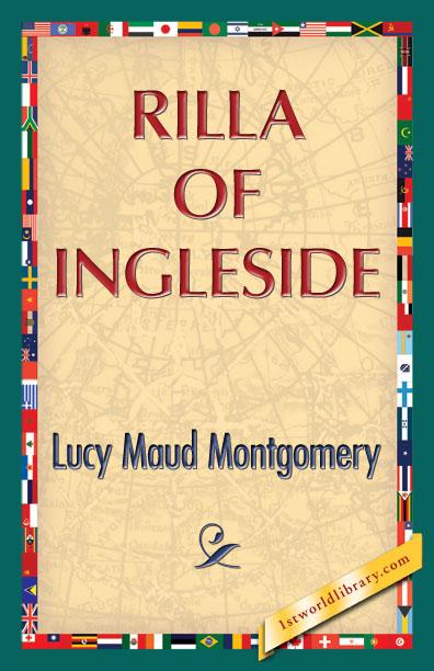 Rilla of Ingleside By: Lucy Maud Montgomery
