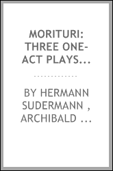 Morituri: three one-act plays: Teja--Fritzchen--The eternal masculine