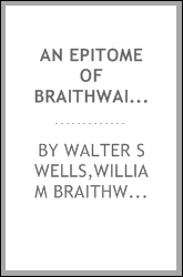 An epitome of Braithwaite's Retrospect of practical medicine and surgery; containing a condensed summary of the most important cases ..