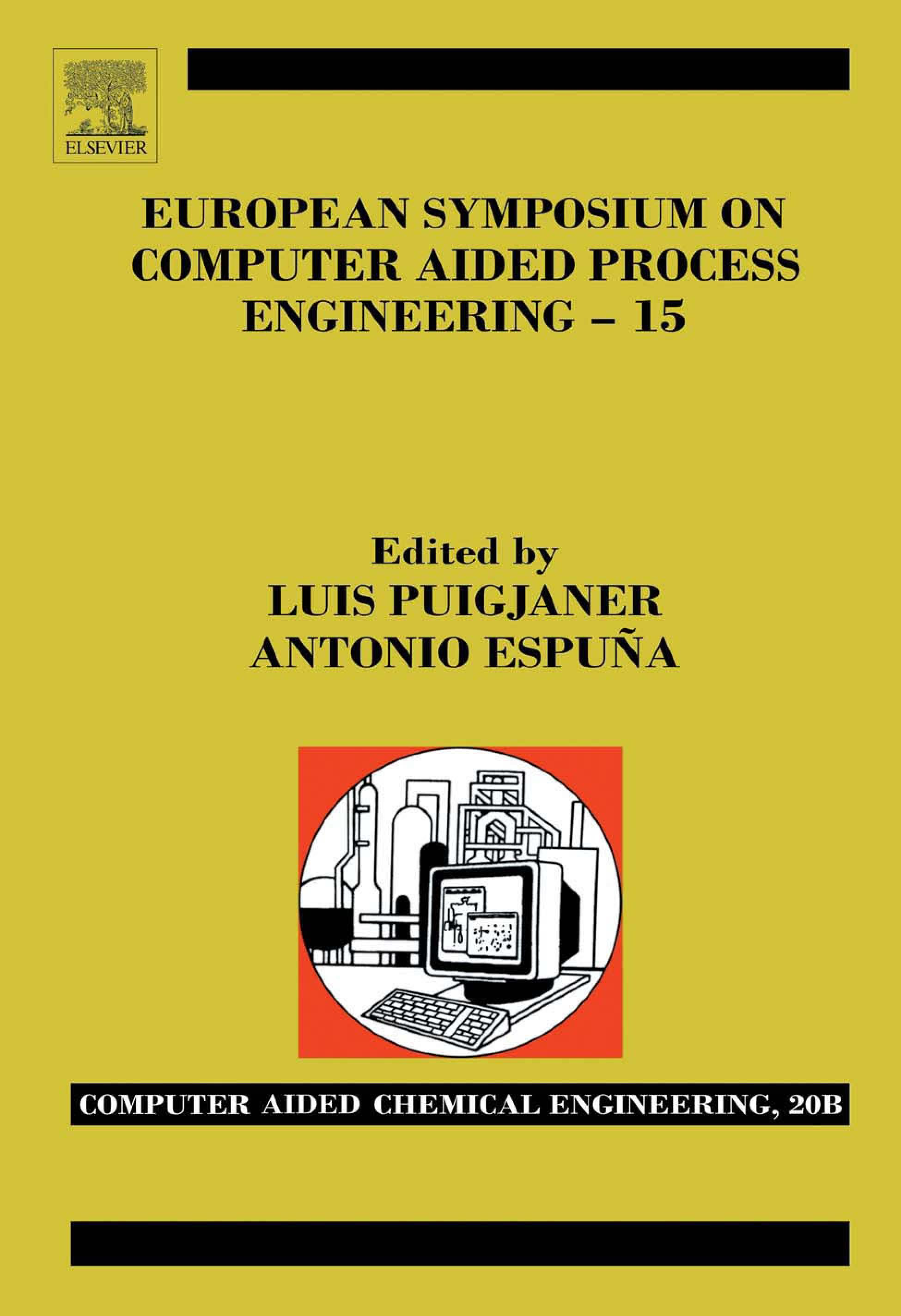 European Symposium on Computer and Process Engineering - 15. Computer Aided Chemical Engineering, Volume 20B.