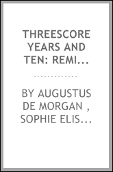 Threescore Years and Ten: Reminiscences of the Late Sophia Elizabeth De Morgan : to which are ...
