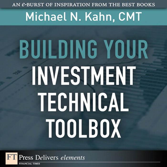Building Your Investment Technical Toolbox By: CMT Kahn, Michael N