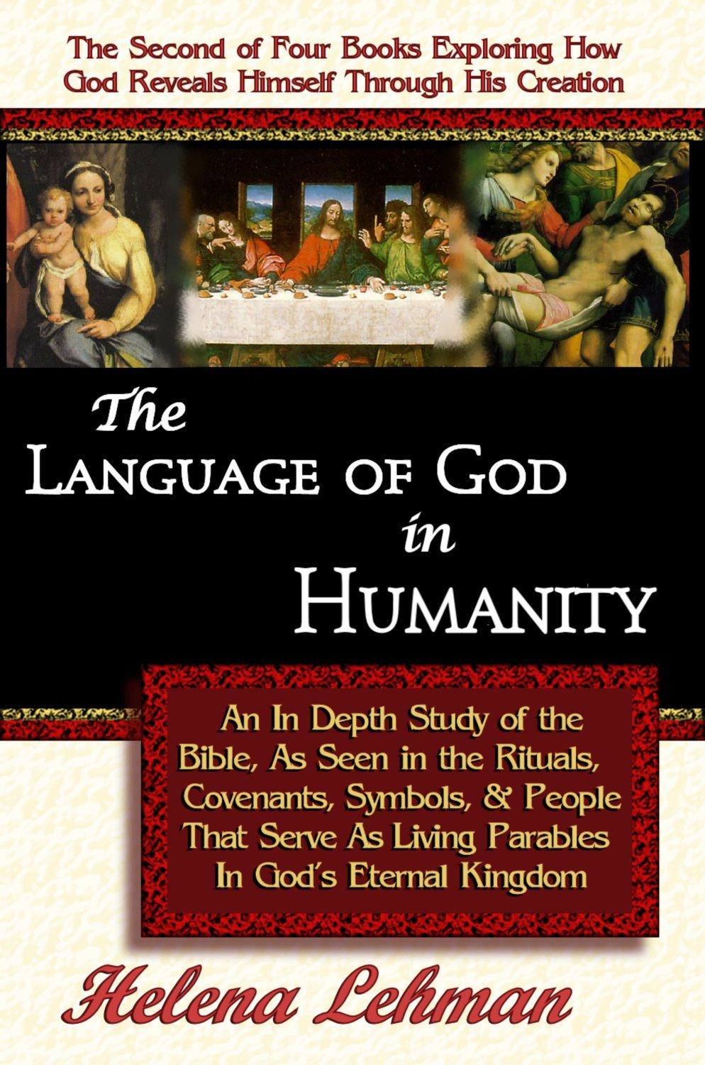 The Language of God in Humanity, An In Depth Study of the Bible as Seen in the Rituals, Covenants, Symbols, and People that Serve as Living Parables I