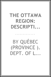 The Ottawa Region: Description of Surveyed Townships, Exploration of ...
