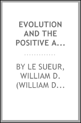 Evolution and the positive aspects of modern thought [microform] : in reply to the Bishop of Ontario's second lecture on agnosticism