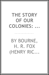 The story of our colonies: with sketches of their present conditions