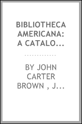 Bibliotheca Americana: A Catalogue of Books Relating to North and South ...