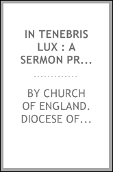 download In tenebris lux : a sermon preached in the Cathedral Church of Christ in Oxford on the twenty-fourth Sunday after Trinity, 1900 book