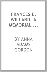 Frances E. Willard: A Memorial Volume