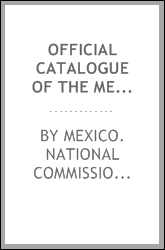 Official catalogue of the Mexican exhibits at the Pan-American exposition at Buffalo, N.Y., U.S.A. May first to November first 1901