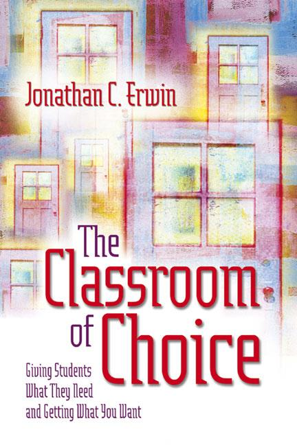The Classroom of Choice: Giving Students What They Need and Getting What You Want By: Jonathan C. Erwin