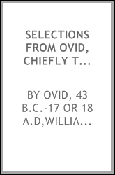 Selections from Ovid, chiefly the Metamorphoses