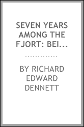 Seven Years Among the Fjort: Being an English Trader's Experiences in the ...